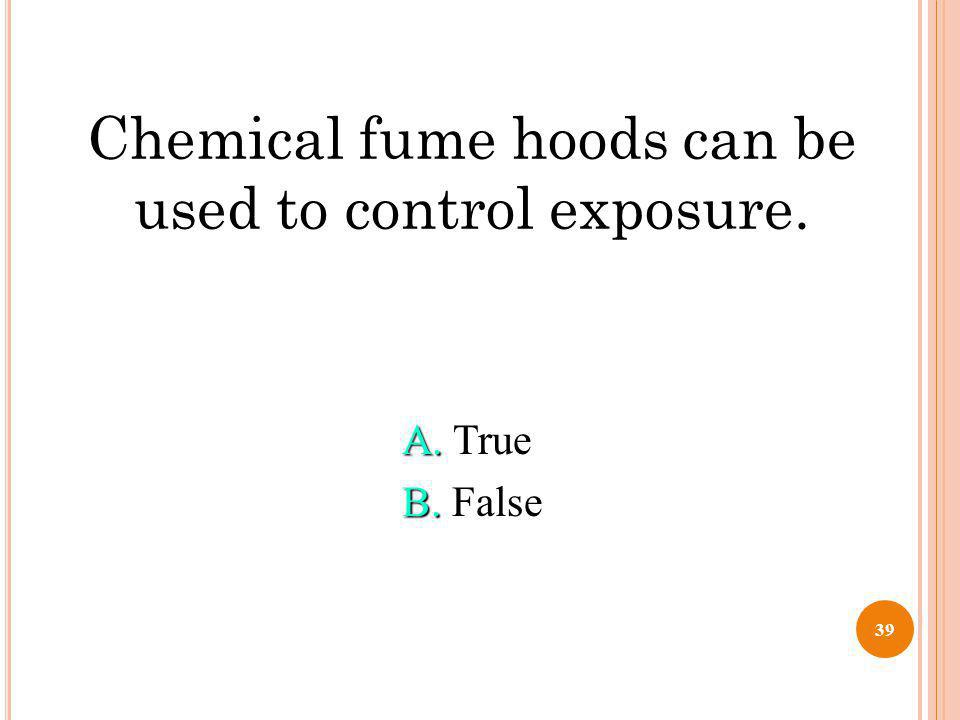 Chemical fume hoods can be used to control exposure.