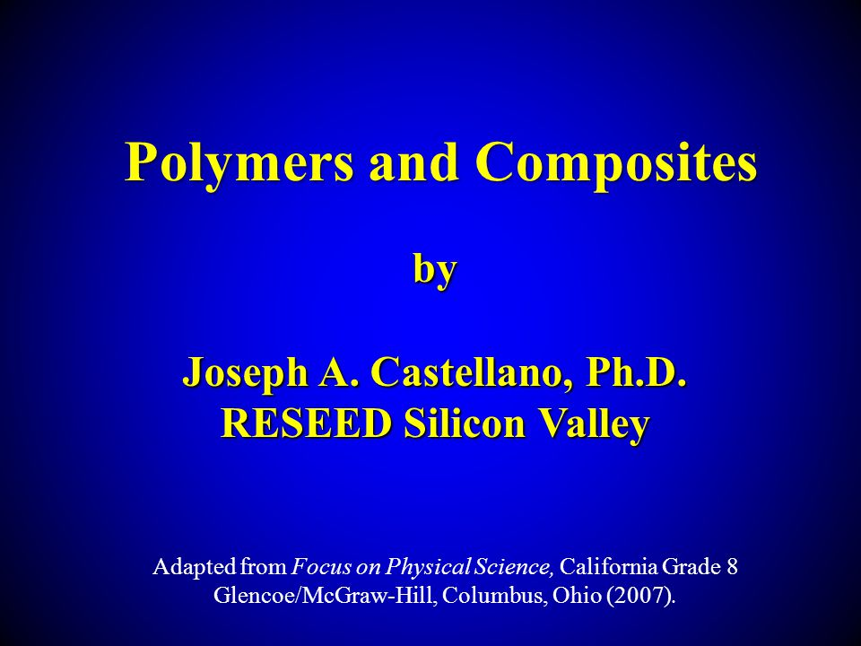 Polymers and Composites Joseph A. Castellano, Ph.D.