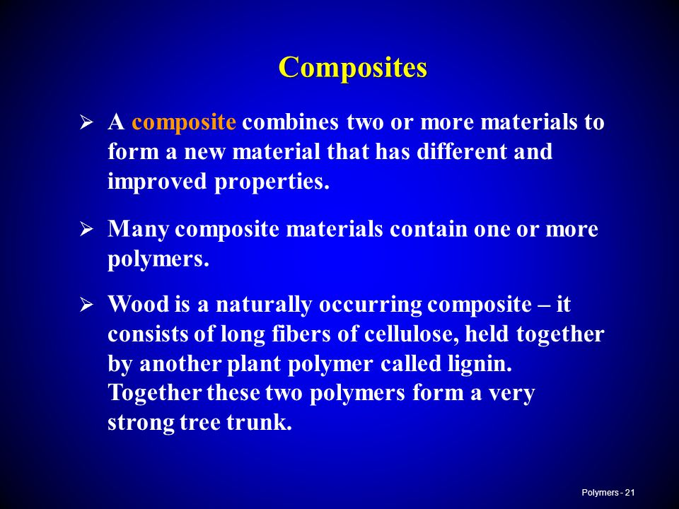Composites A composite combines two or more materials to form a new material that has different and improved properties.