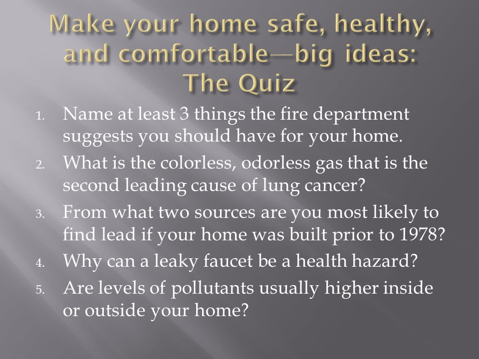 Make your home safe, healthy, and comfortable—big ideas: The Quiz