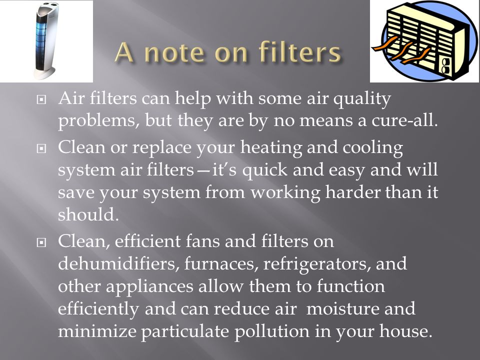 A note on filters Air filters can help with some air quality problems, but they are by no means a cure-all.