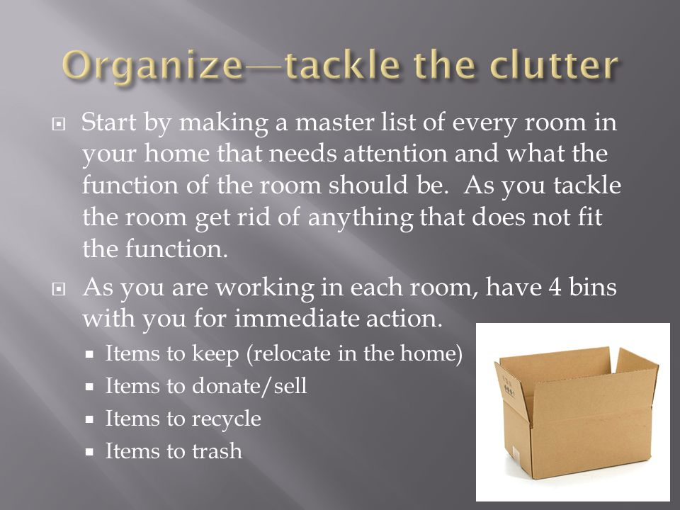 Organize—tackle the clutter