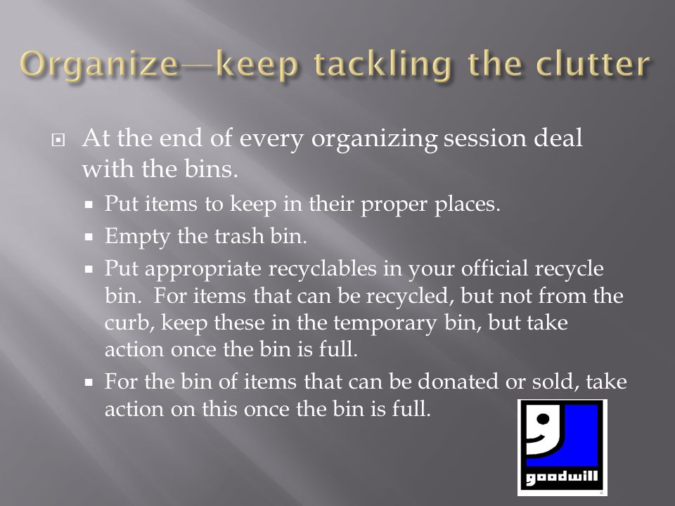 Organize—keep tackling the clutter