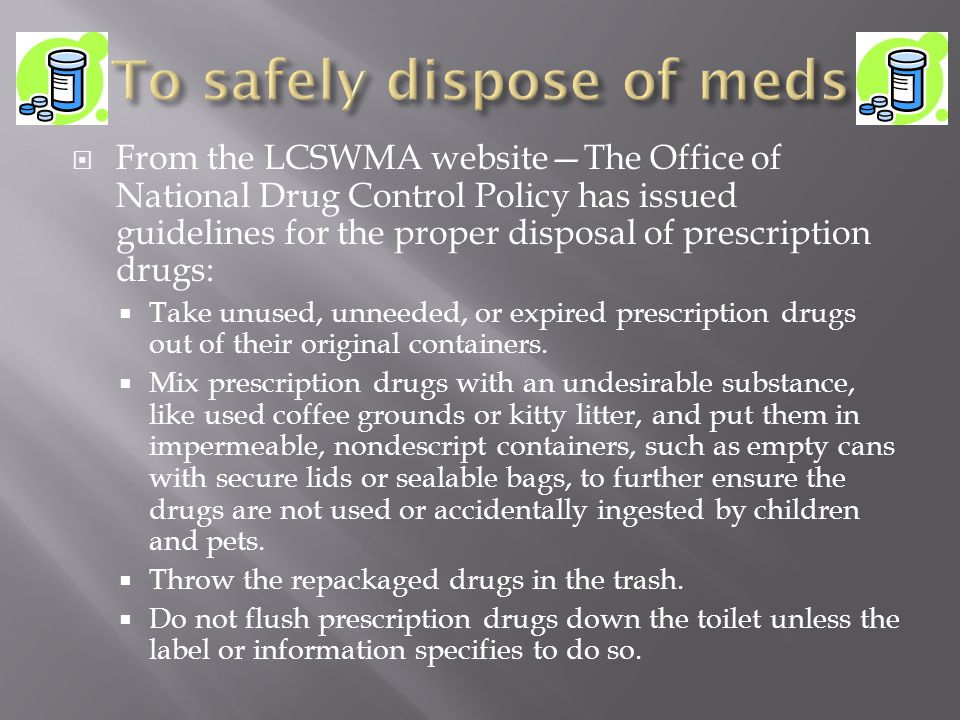 To safely dispose of meds