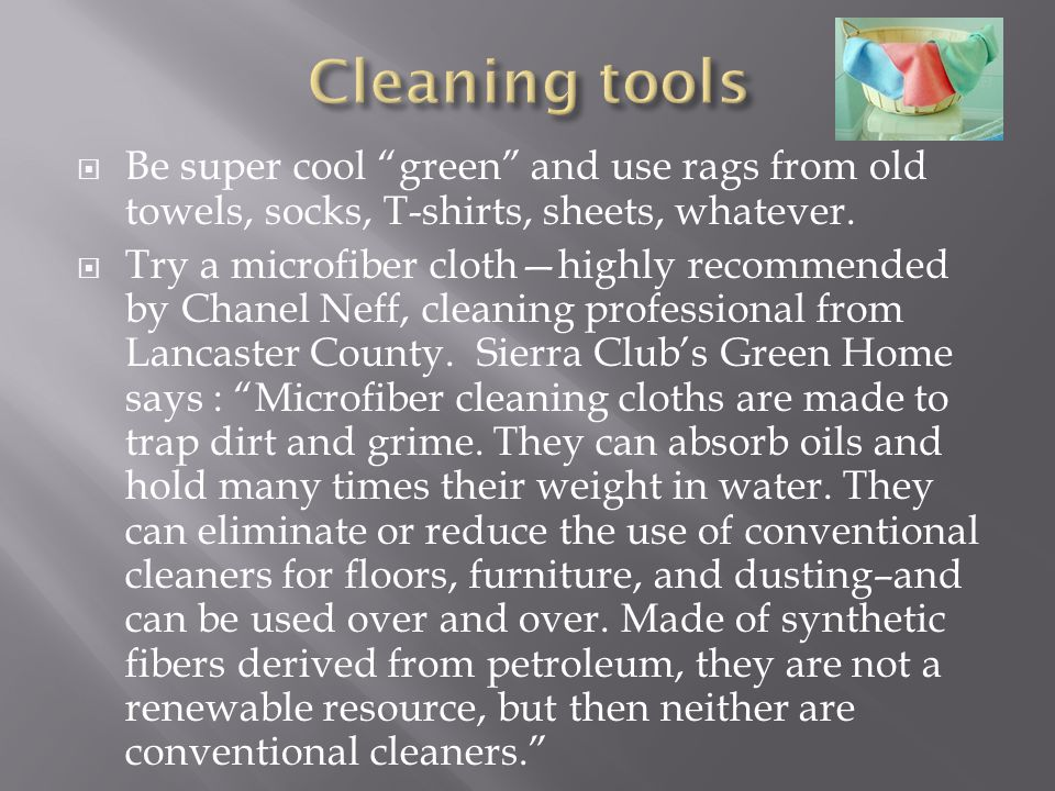 Cleaning tools Be super cool green and use rags from old towels, socks, T-shirts, sheets, whatever.