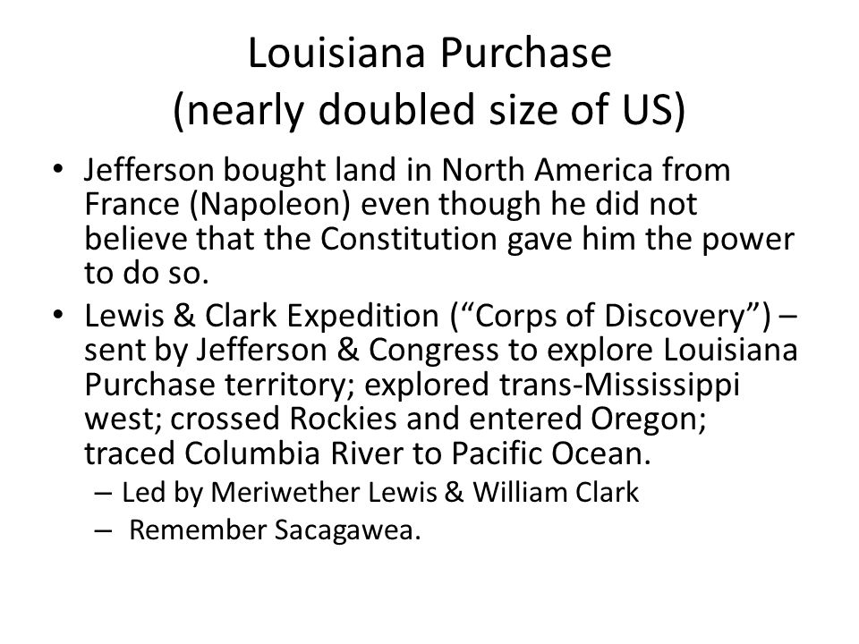 Louisiana Purchase (nearly doubled size of US)