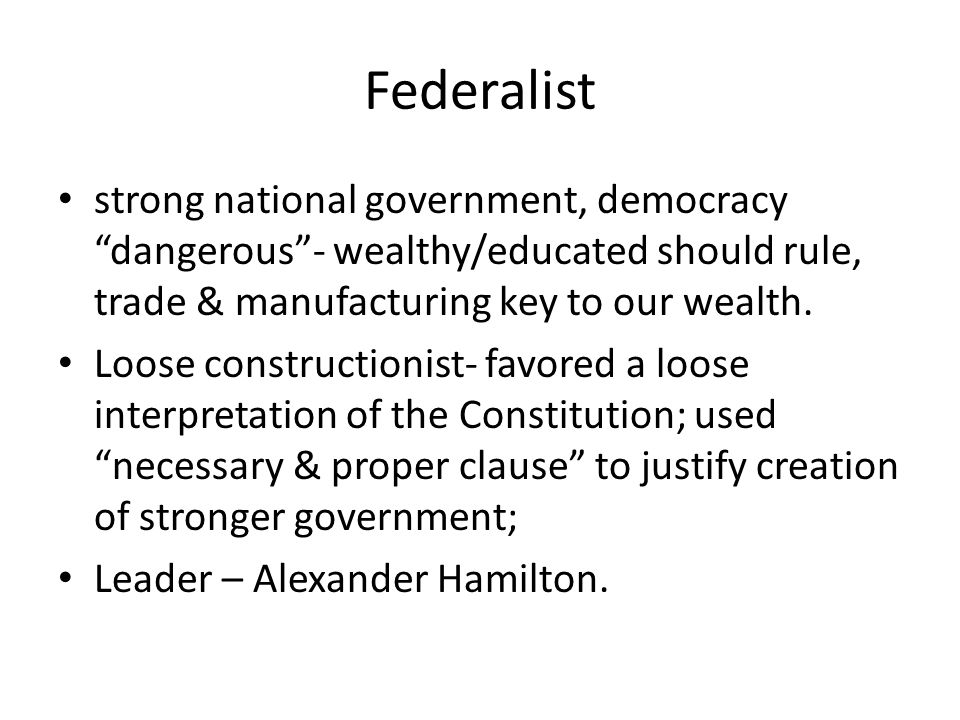 Federalist strong national government, democracy dangerous - wealthy/educated should rule, trade & manufacturing key to our wealth.
