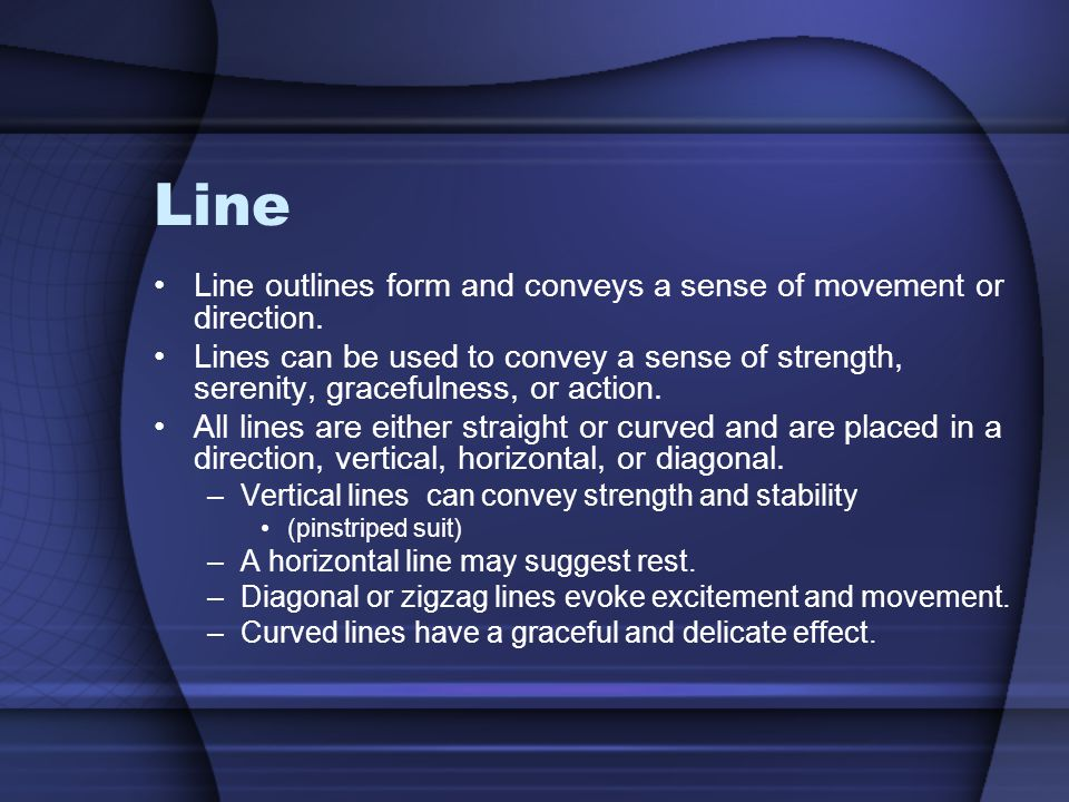 Line Line outlines form and conveys a sense of movement or direction.