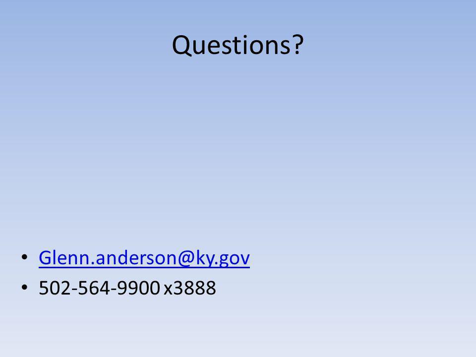 Questions Glenn.anderson@ky.gov 502-564-9900 x3888