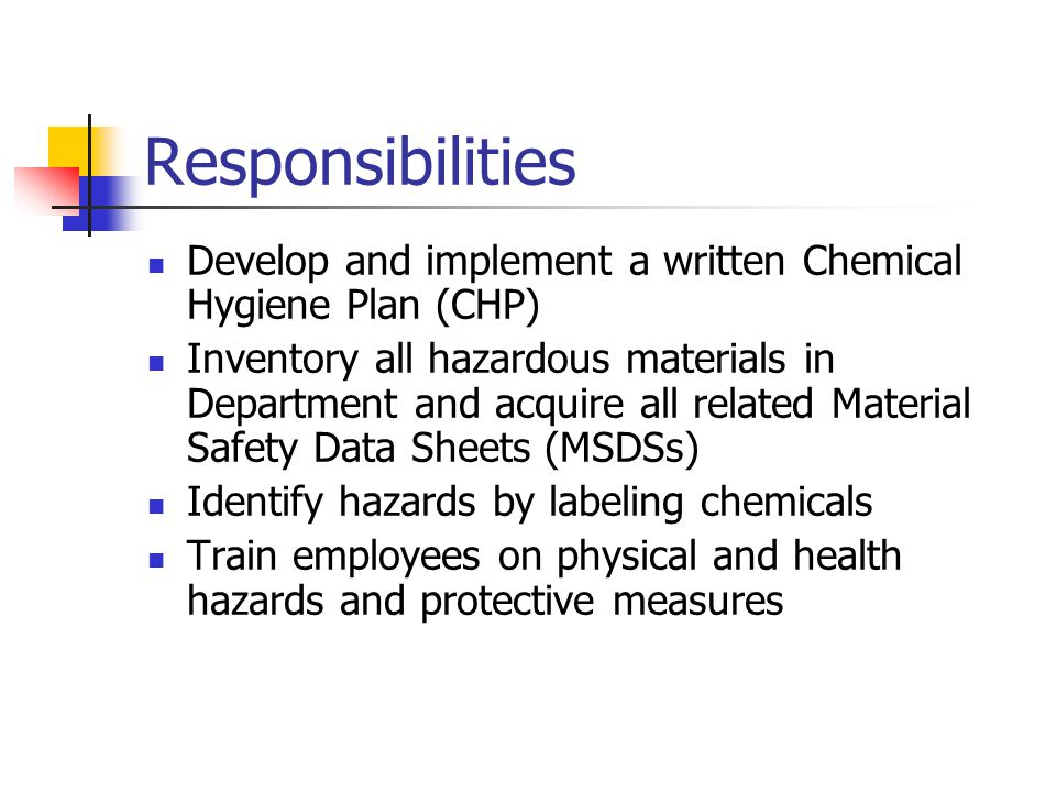 Responsibilities Develop and implement a written Chemical Hygiene Plan (CHP)