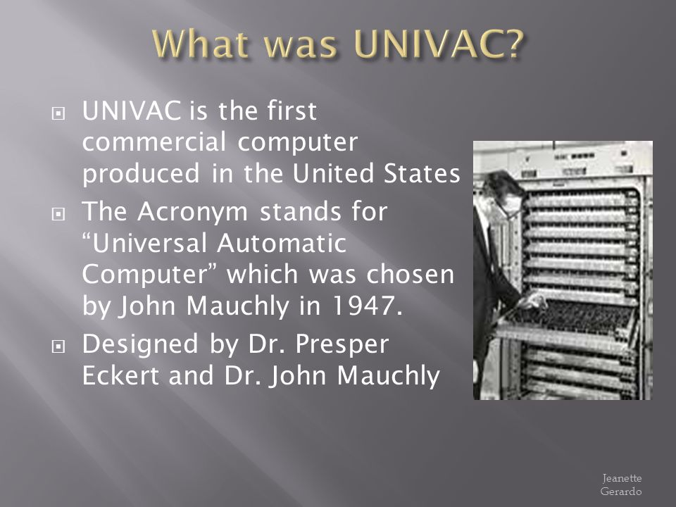 What was UNIVAC UNIVAC is the first commercial computer produced in the United States.
