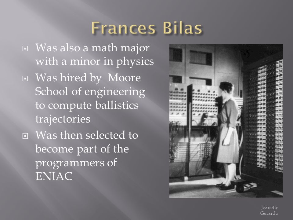 Frances Bilas Was also a math major with a minor in physics