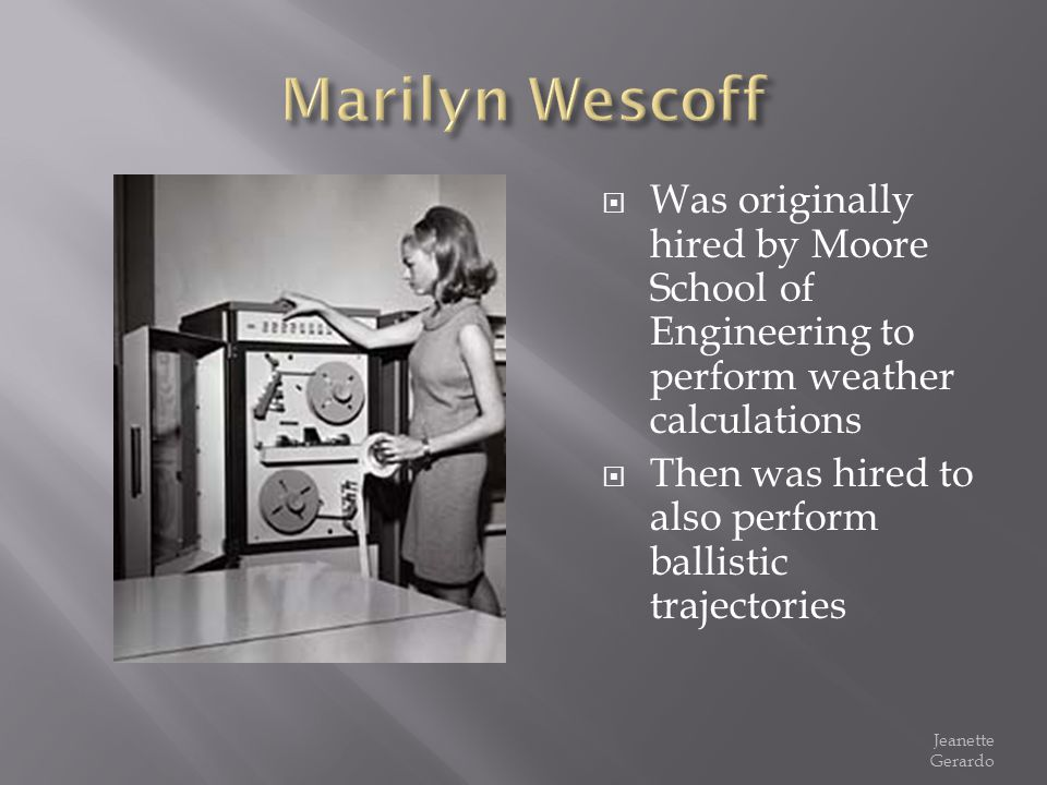 Marilyn Wescoff Was originally hired by Moore School of Engineering to perform weather calculations.