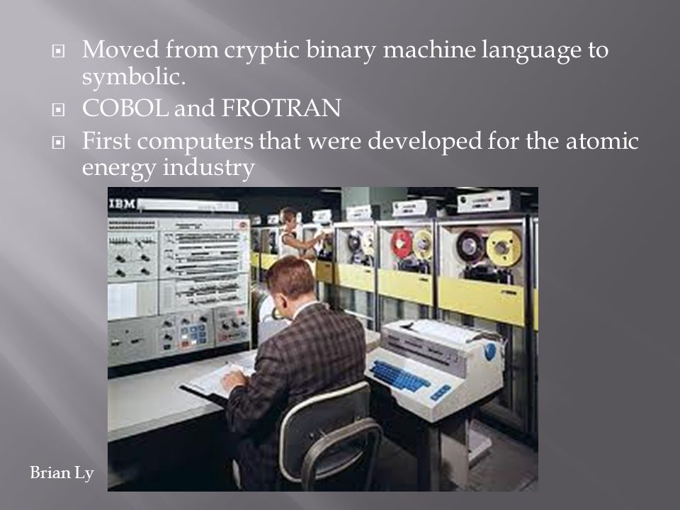 Moved from cryptic binary machine language to symbolic.