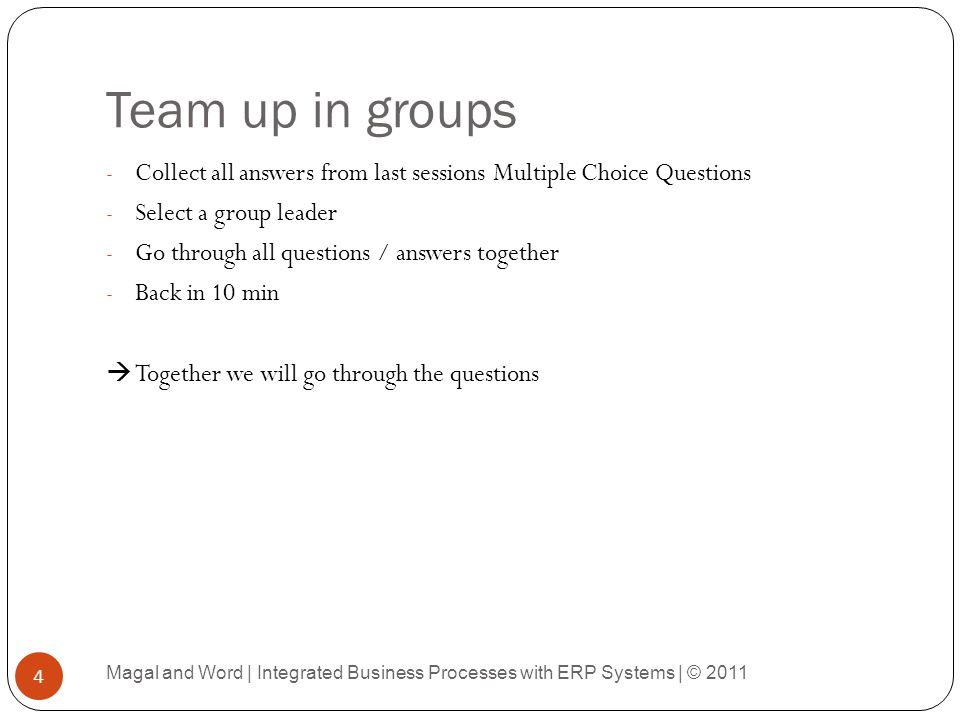 Team up in groups Collect all answers from last sessions Multiple Choice Questions. Select a group leader.