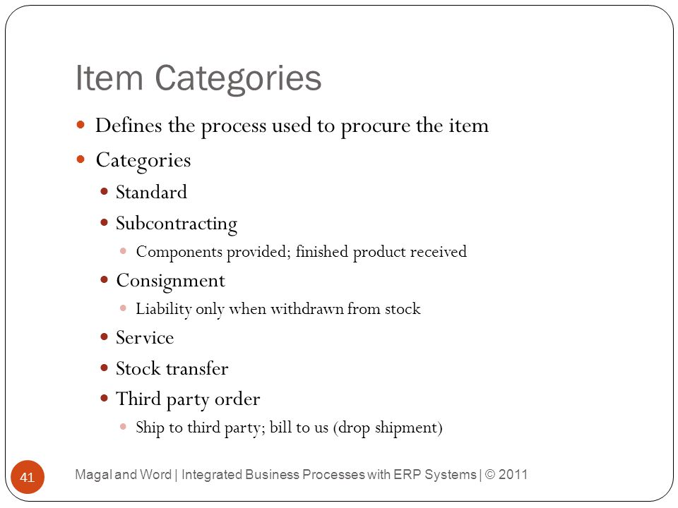 Item Categories Defines the process used to procure the item