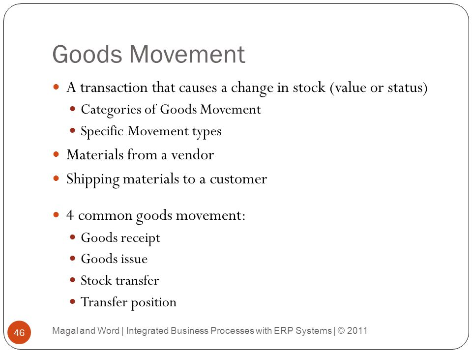 Goods Movement A transaction that causes a change in stock (value or status) Categories of Goods Movement.