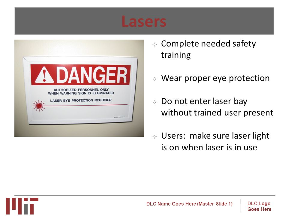 Lasers Complete needed safety training Wear proper eye protection