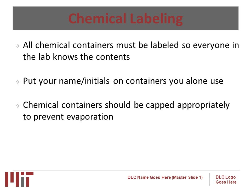 Chemical Labeling All chemical containers must be labeled so everyone in the lab knows the contents.