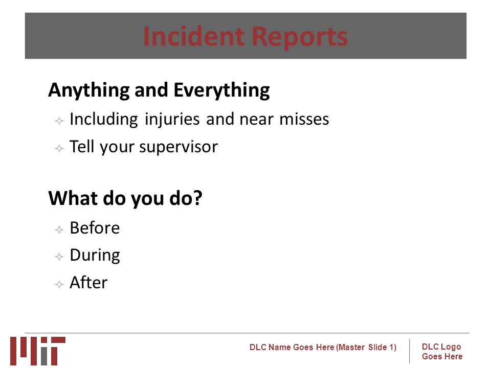 Incident Reports Anything and Everything What do you do