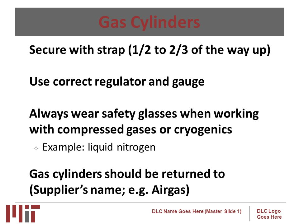 Gas Cylinders Secure with strap (1/2 to 2/3 of the way up)
