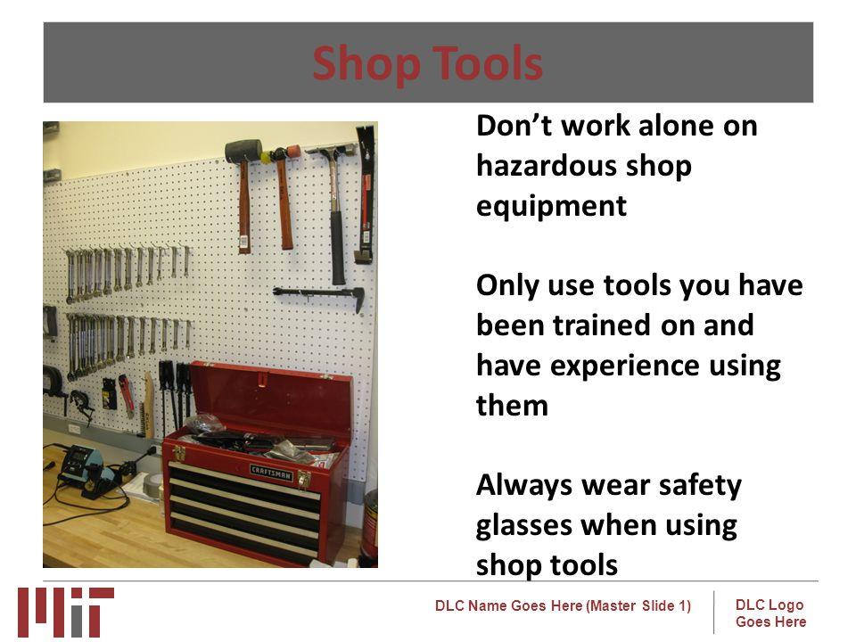 Shop Tools Don't work alone on hazardous shop equipment