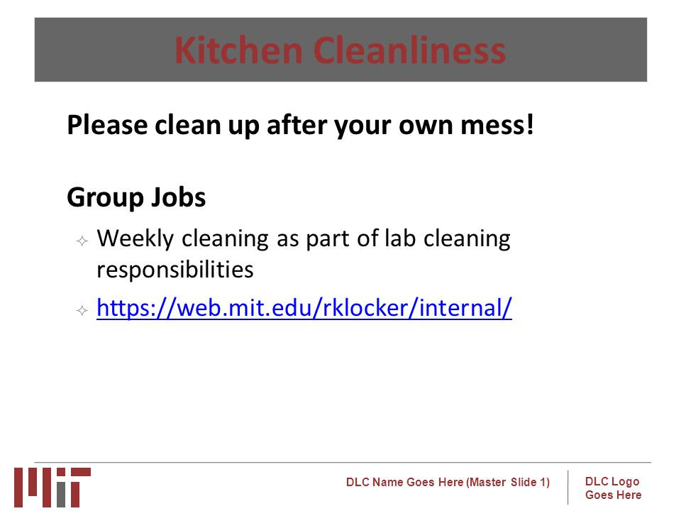 Kitchen Cleanliness Please clean up after your own mess! Group Jobs