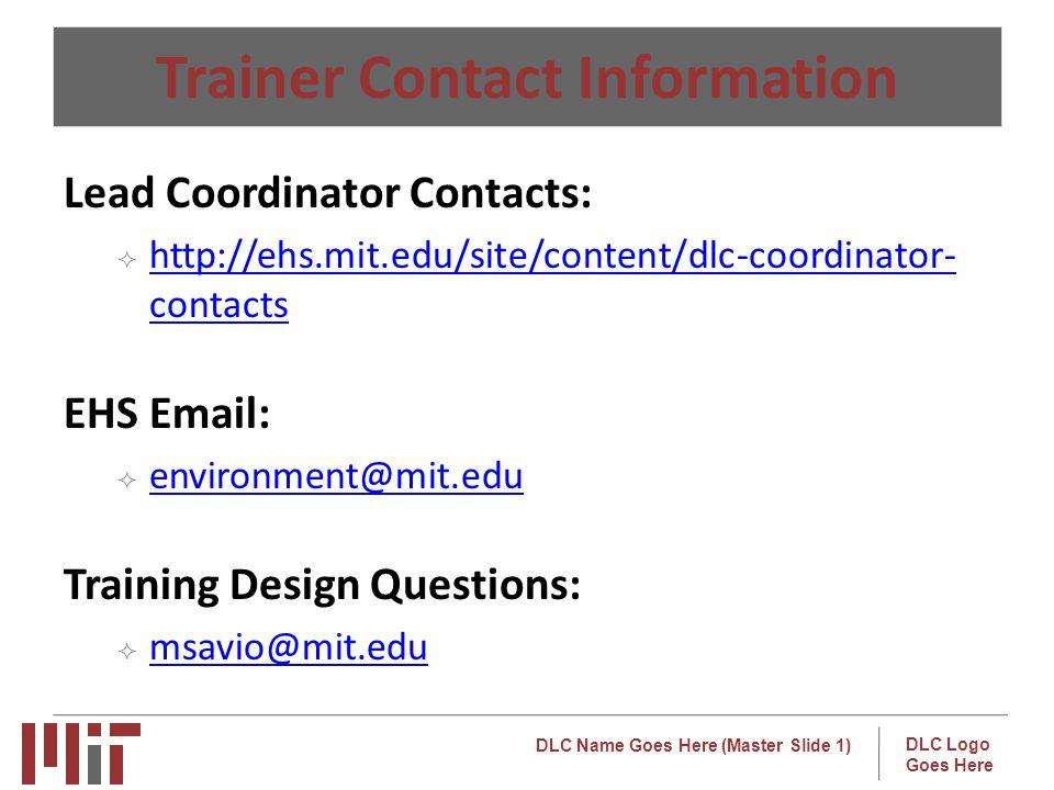 Trainer Contact Information Lead Coordinator Contacts: http://ehs.mit.edu/site/content/dlc-coordinator-contacts.