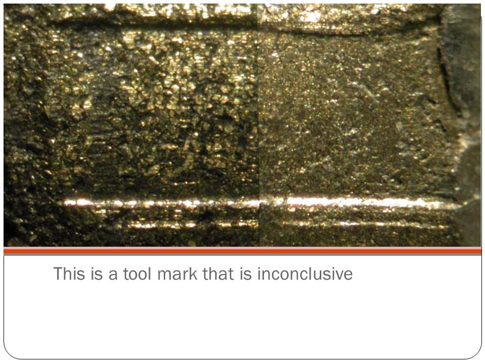 This is a tool mark that is inconclusive