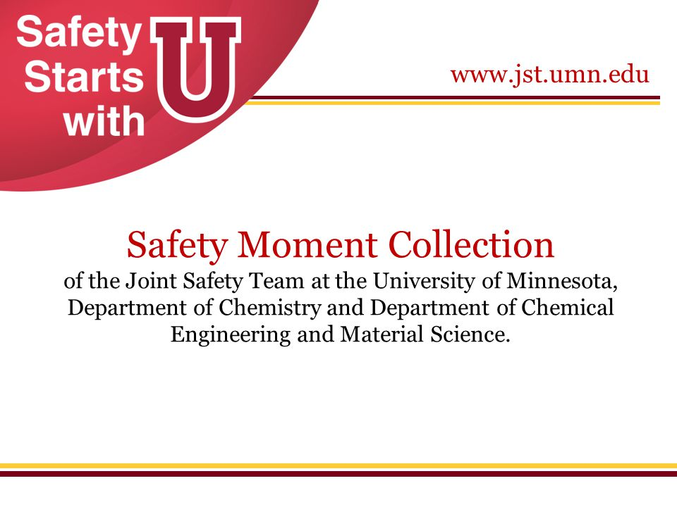Safety Moment Collection of the Joint Safety Team at the University of Minnesota, Department of Chemistry and Department of Chemical Engineering and Material Science.