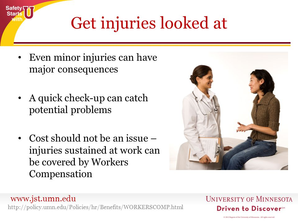 Get injuries looked at Even minor injuries can have major consequences