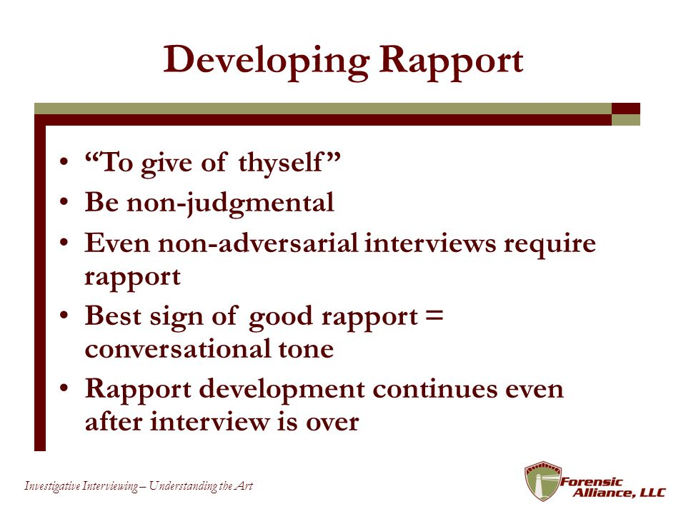 Developing Rapport To give of thyself Be non-judgmental
