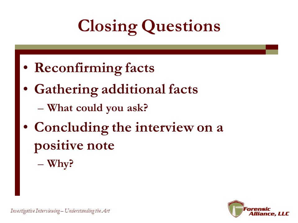 Closing Questions Reconfirming facts Gathering additional facts