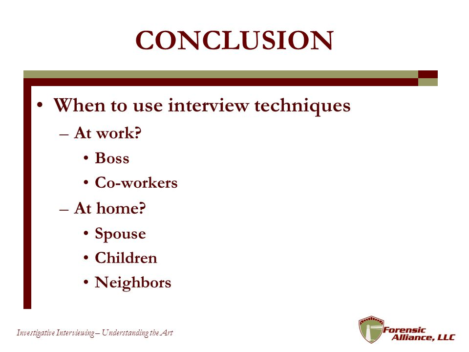 CONCLUSION When to use interview techniques At work At home Boss