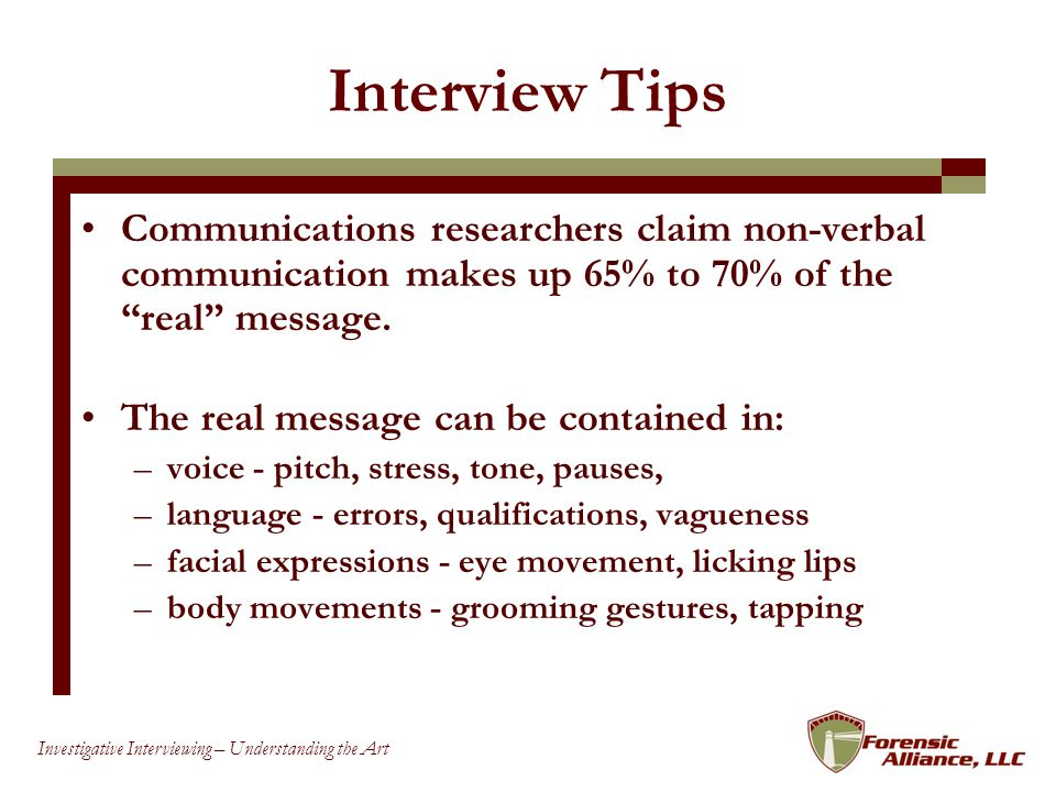 Interview Tips Communications researchers claim non-verbal communication makes up 65% to 70% of the real message.