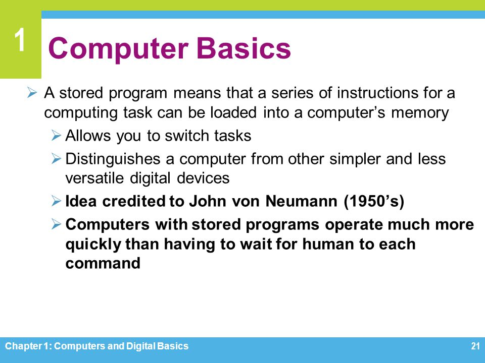 Computer Basics A stored program means that a series of instructions for a computing task can be loaded into a computer's memory.