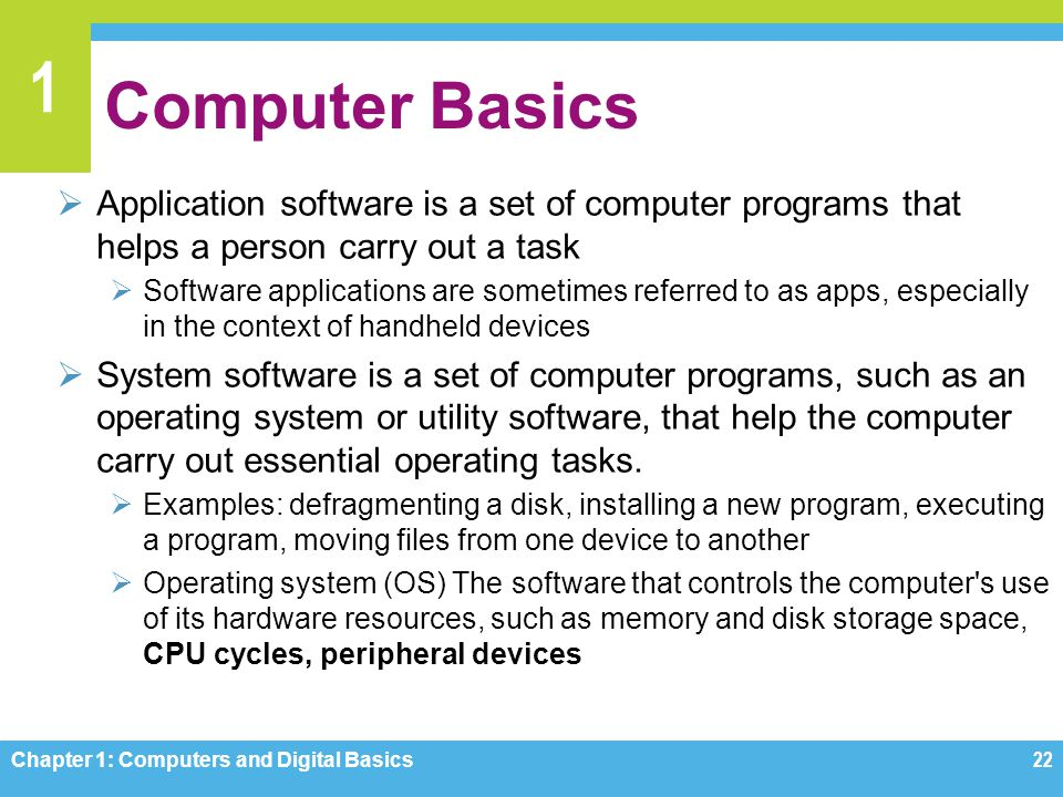 Computer Basics Application software is a set of computer programs that helps a person carry out a task.
