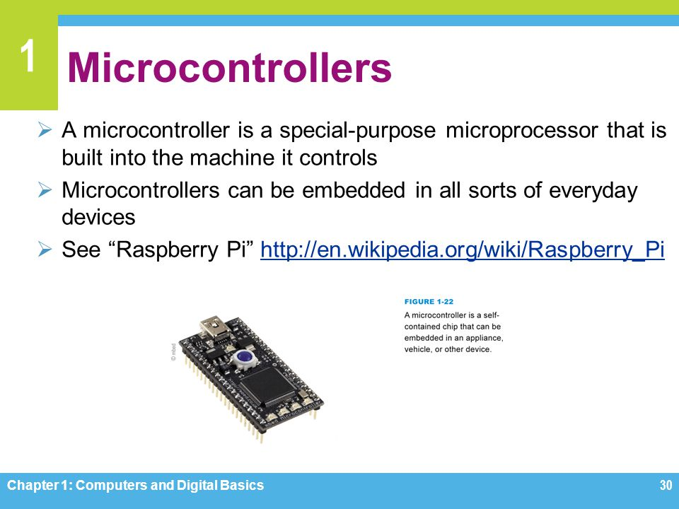 Microcontrollers A microcontroller is a special-purpose microprocessor that is built into the machine it controls.