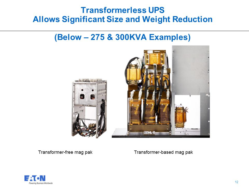 Transformerless UPS Allows Significant Size and Weight Reduction (Below – 275 & 300KVA Examples)