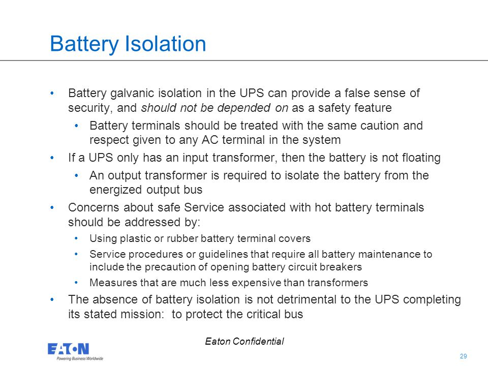 Battery Isolation Battery galvanic isolation in the UPS can provide a false sense of security, and should not be depended on as a safety feature.