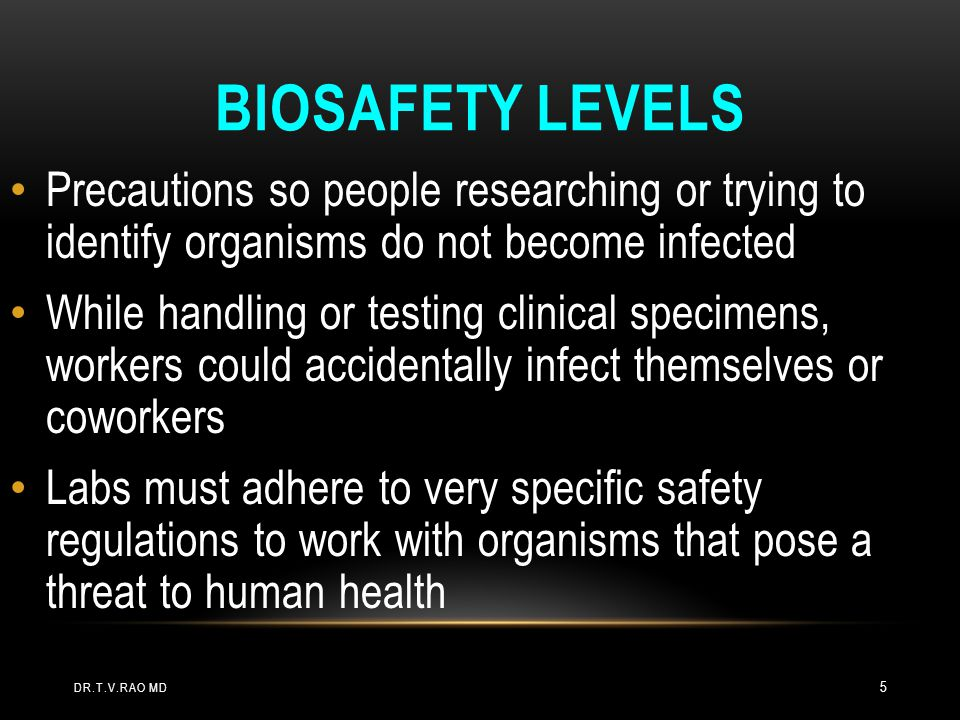 Biosafety Levels Precautions so people researching or trying to identify organisms do not become infected.