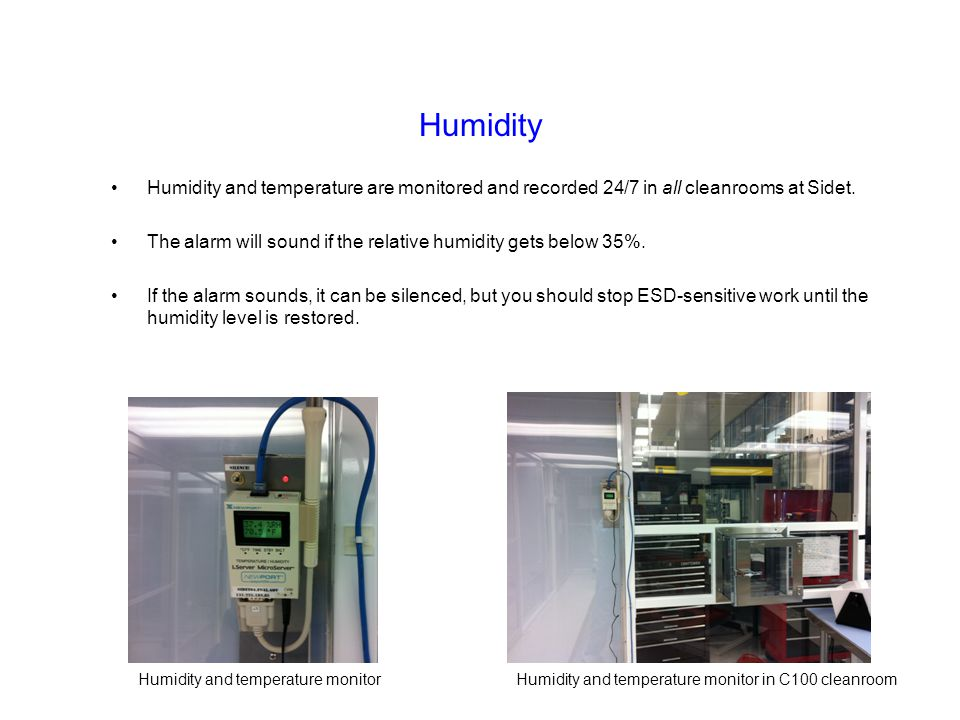 Humidity Humidity and temperature are monitored and recorded 24/7 in all cleanrooms at Sidet.