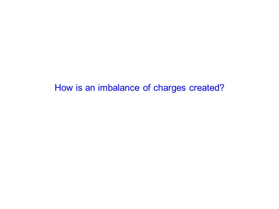 How is an imbalance of charges created