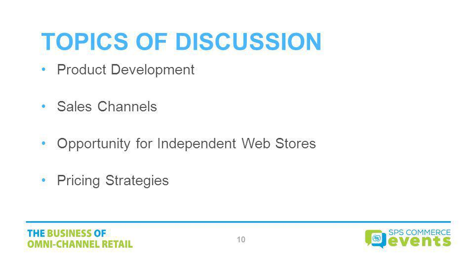 Topics of Discussion Product Development Sales Channels