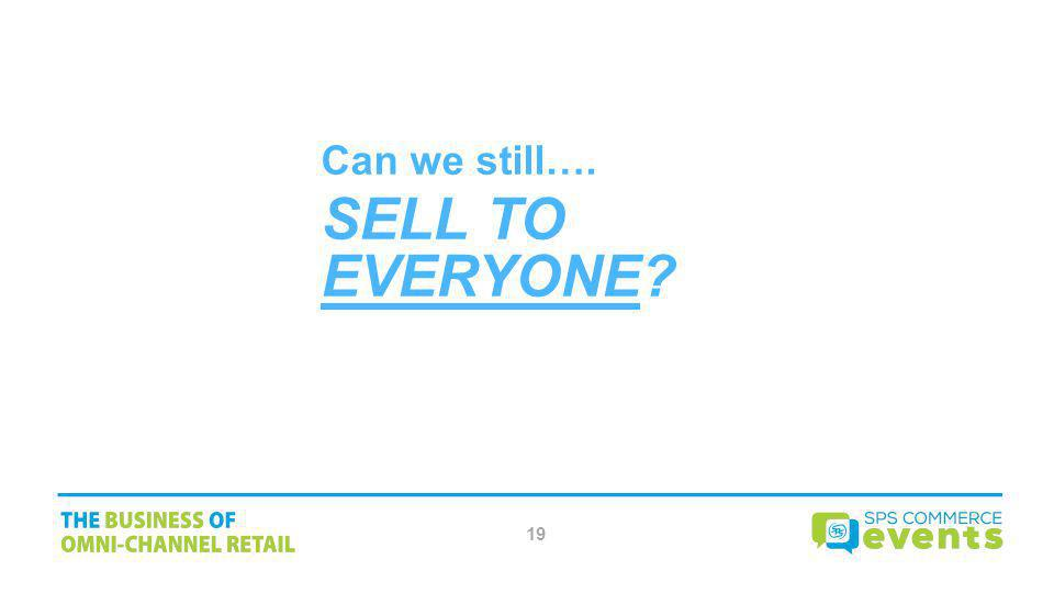 Can we still…. SELL TO EVERYONE