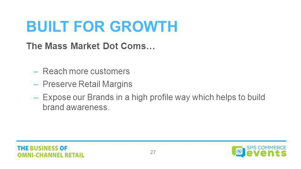 BUILT FOR GROWTH The Mass Market Dot Coms… Reach more customers