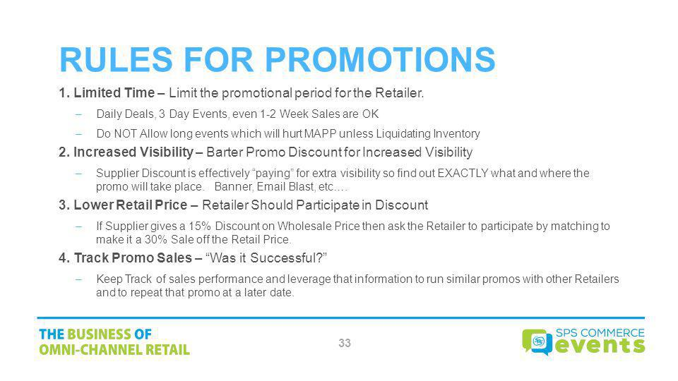 RULES FOR PROMOTIONS 1. Limited Time – Limit the promotional period for the Retailer. Daily Deals, 3 Day Events, even 1-2 Week Sales are OK.
