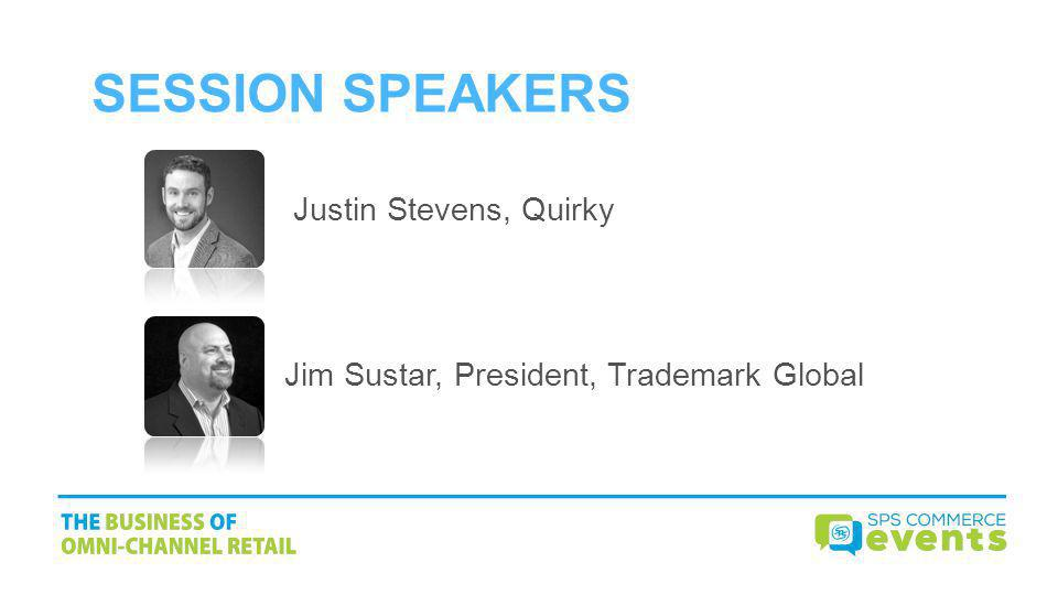 SESSION SPEAKERS Justin Stevens, Quirky