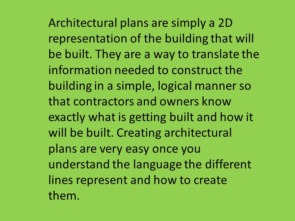 Architectural plans are simply a 2D representation of the building that will be built.