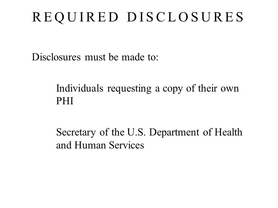 REQUIRED DISCLOSURES Disclosures must be made to:
